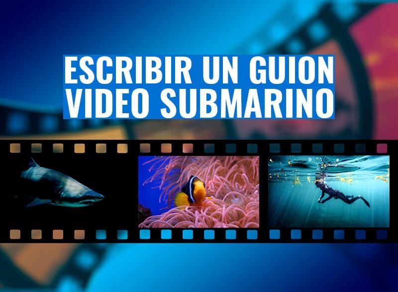 Escribir guion video submarino