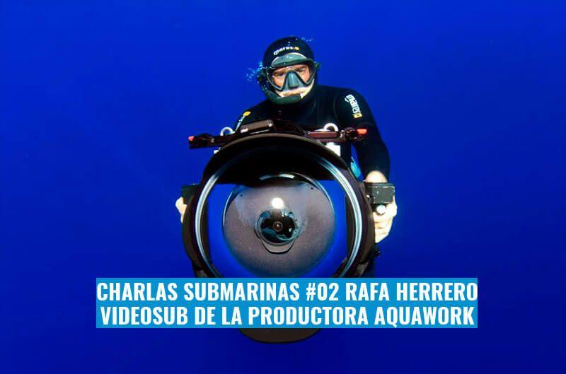 Charlas submarinas 02. Rafa Herrero. Videosub productora Aquawork.