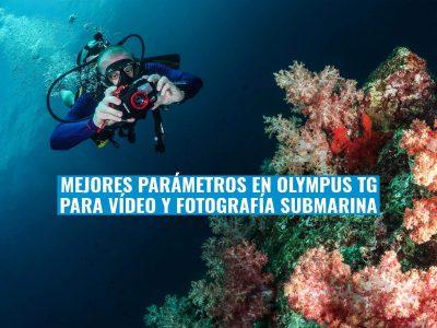 MEJORES PARÁMETROS DE LA OLYMPUS TG PARA VIDEO Y FOTOSUB