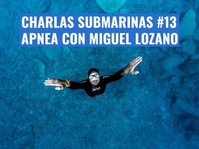 CHARLAS SUBMARINAS 13 MIGUEL LOZANO
